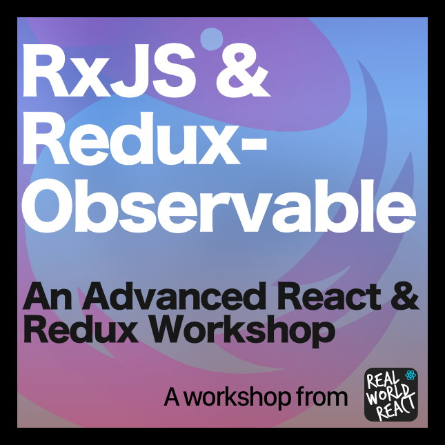Advanced React & Redux: Fundamentals of RxJS and Redux-Observable